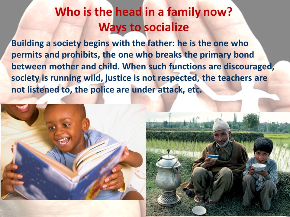 Building a society begins with the father: he is the one who permits and prohibits, the one who breaks the primary bond between mother and child.
