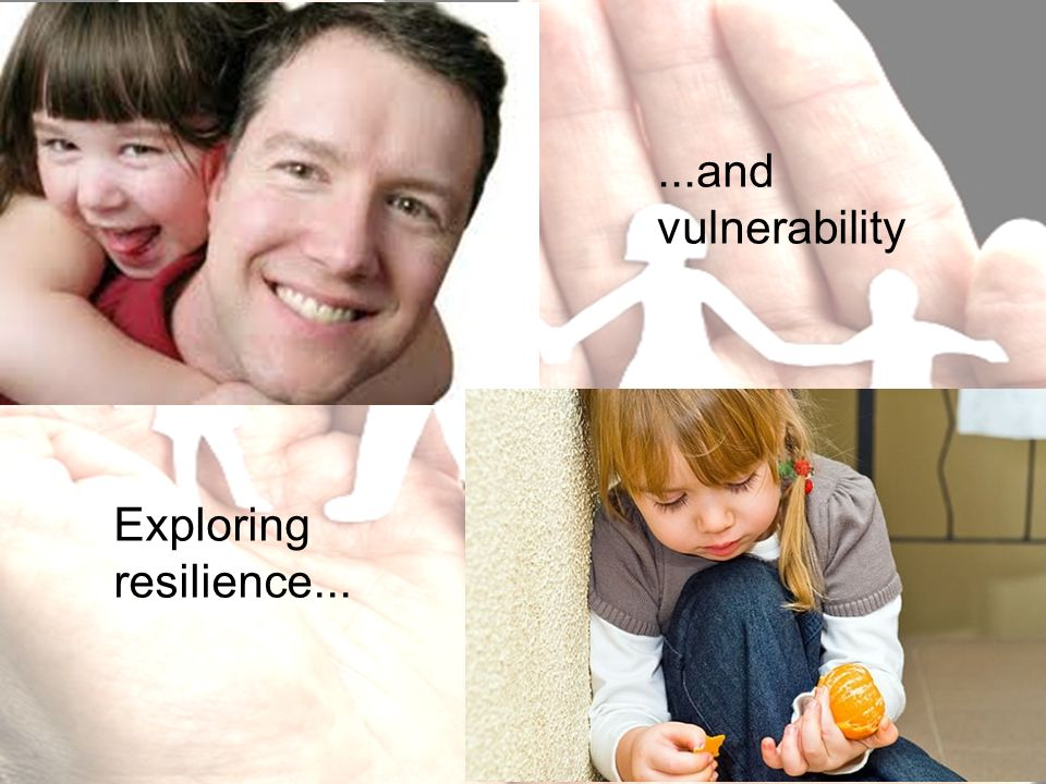 ...and vulnerability Exploring resilience...