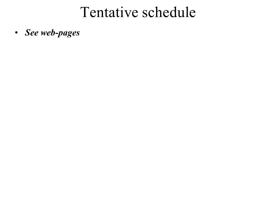 Tentative schedule See web-pages