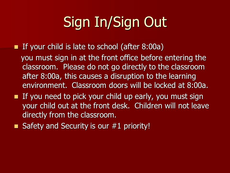 Sign In/Sign Out If your child is late to school (after 8:00a) If your child is late to school (after 8:00a) you must sign in at the front office before entering the classroom.