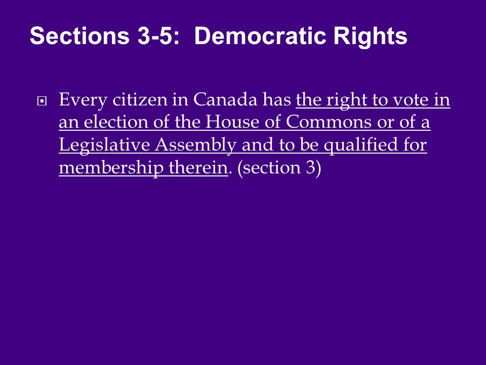  Every citizen in Canada has the right to vote in an election of the House of Commons or of a Legislative Assembly and to be qualified for membership therein.
