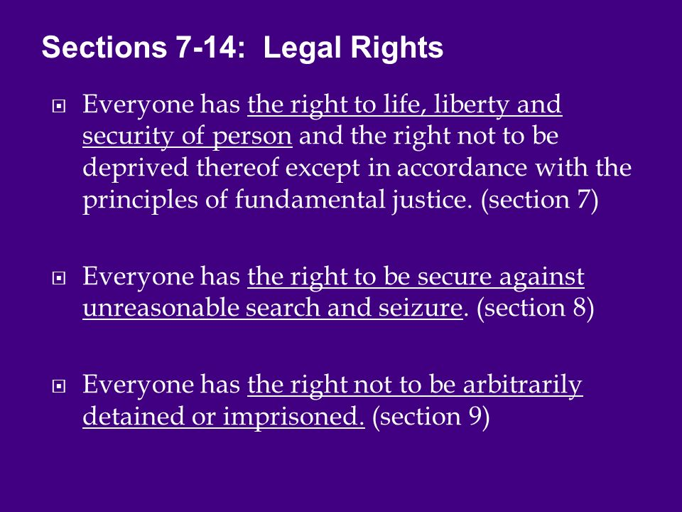  Everyone has the right to life, liberty and security of person and the right not to be deprived thereof except in accordance with the principles of fundamental justice.