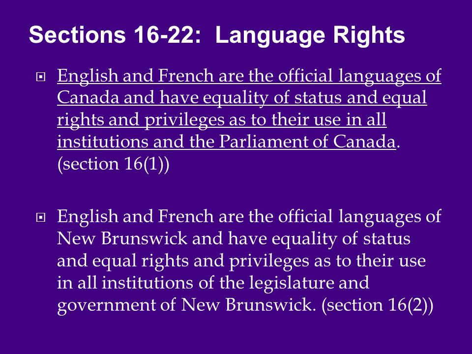  English and French are the official languages of Canada and have equality of status and equal rights and privileges as to their use in all institutions and the Parliament of Canada.