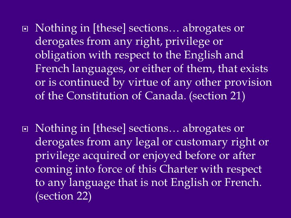  Nothing in [these] sections… abrogates or derogates from any right, privilege or obligation with respect to the English and French languages, or either of them, that exists or is continued by virtue of any other provision of the Constitution of Canada.