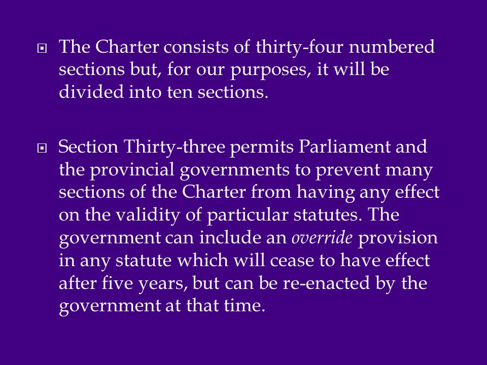  The Charter consists of thirty-four numbered sections but, for our purposes, it will be divided into ten sections.