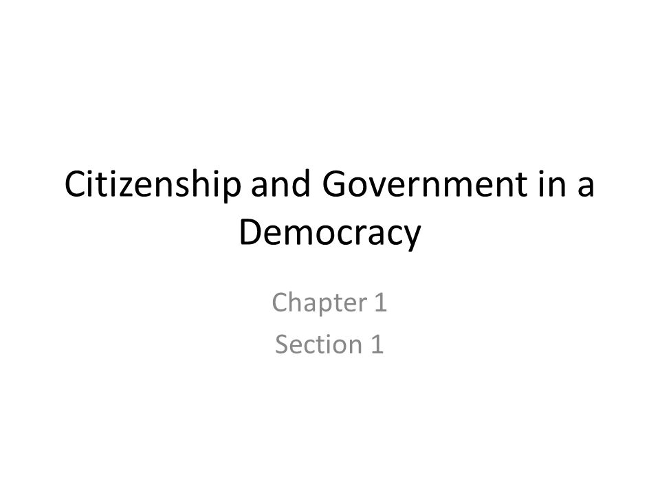 Citizenship and Government in a Democracy Chapter 1 Section 1