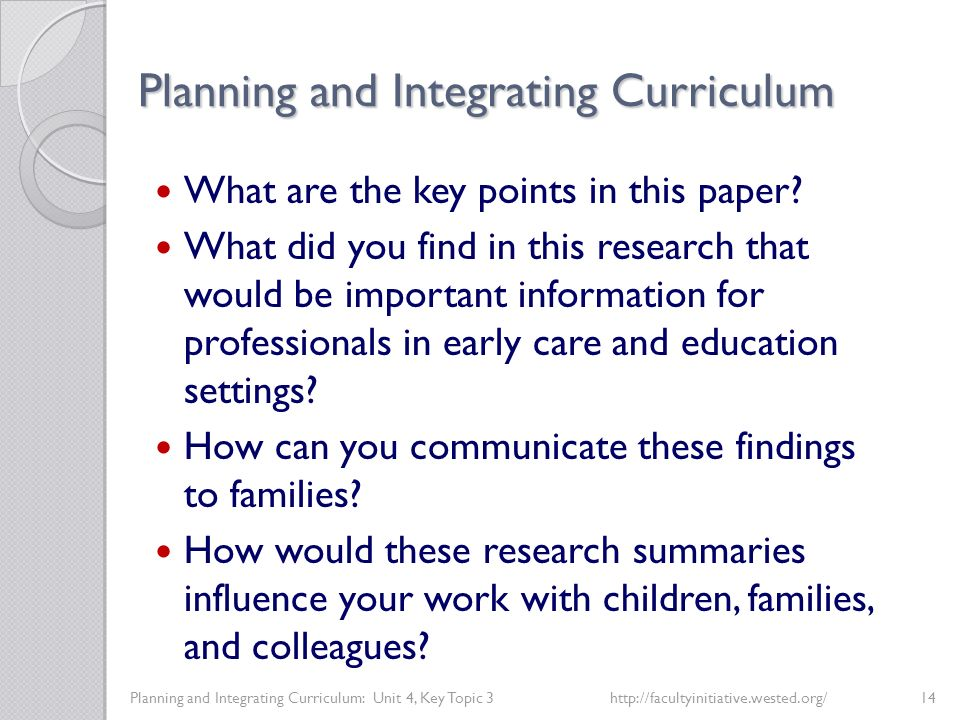 Planning and Integrating Curriculum Planning and Integrating Curriculum: Unit 4, Key Topic 3http://facultyinitiative.wested.org/14 What are the key points in this paper.