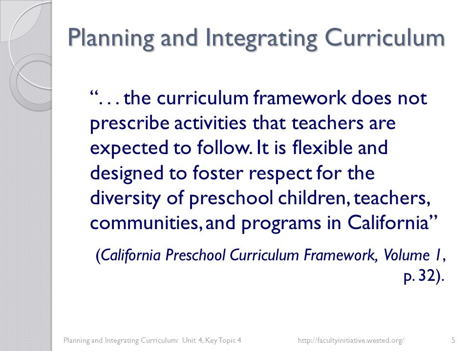 Planning and Integrating Curriculum Planning and Integrating Curriculum: Unit 4, Key Topic 4http://facultyinitiative.wested.org/5 ...