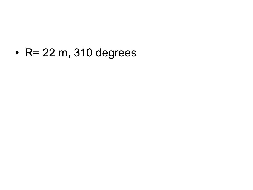 R= 22 m, 310 degrees