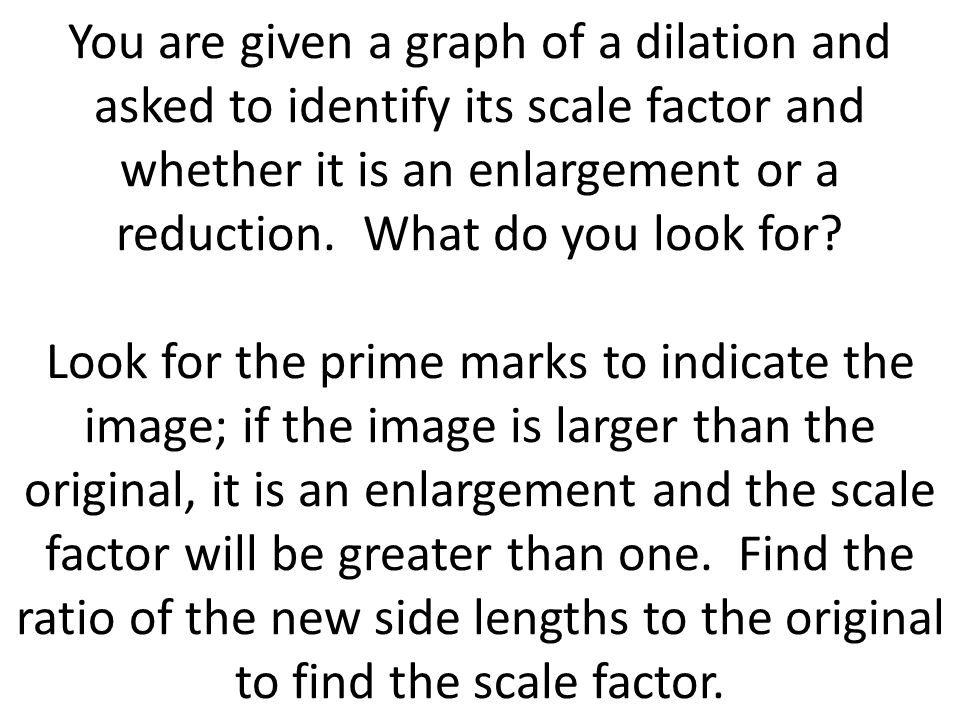 You are given a graph of a dilation and asked to identify its scale factor and whether it is an enlargement or a reduction.