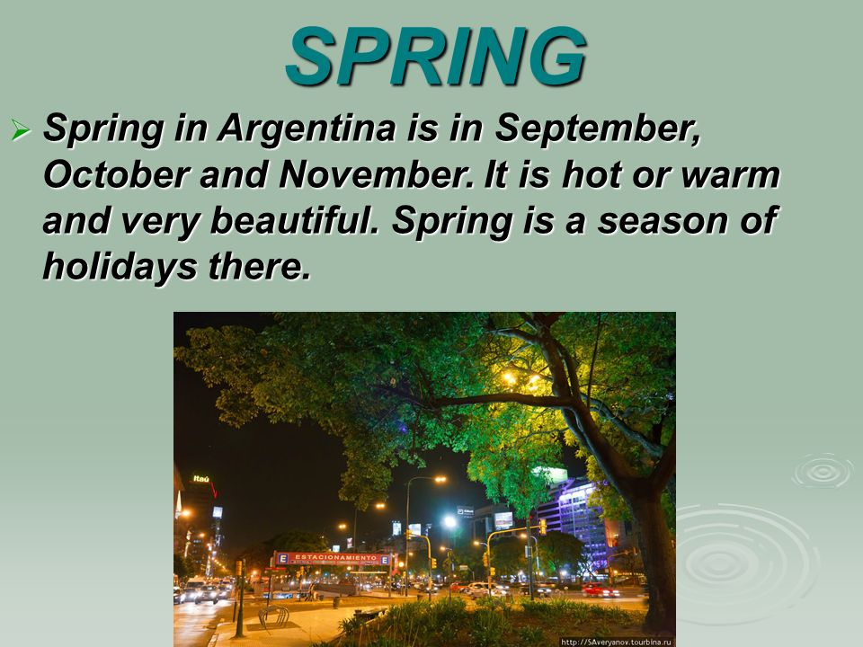 SPRING  Spring in Argentina is in September, October and November.