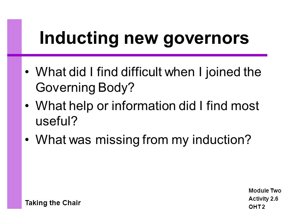 Taking the Chair Inducting new governors What did I find difficult when I joined the Governing Body.