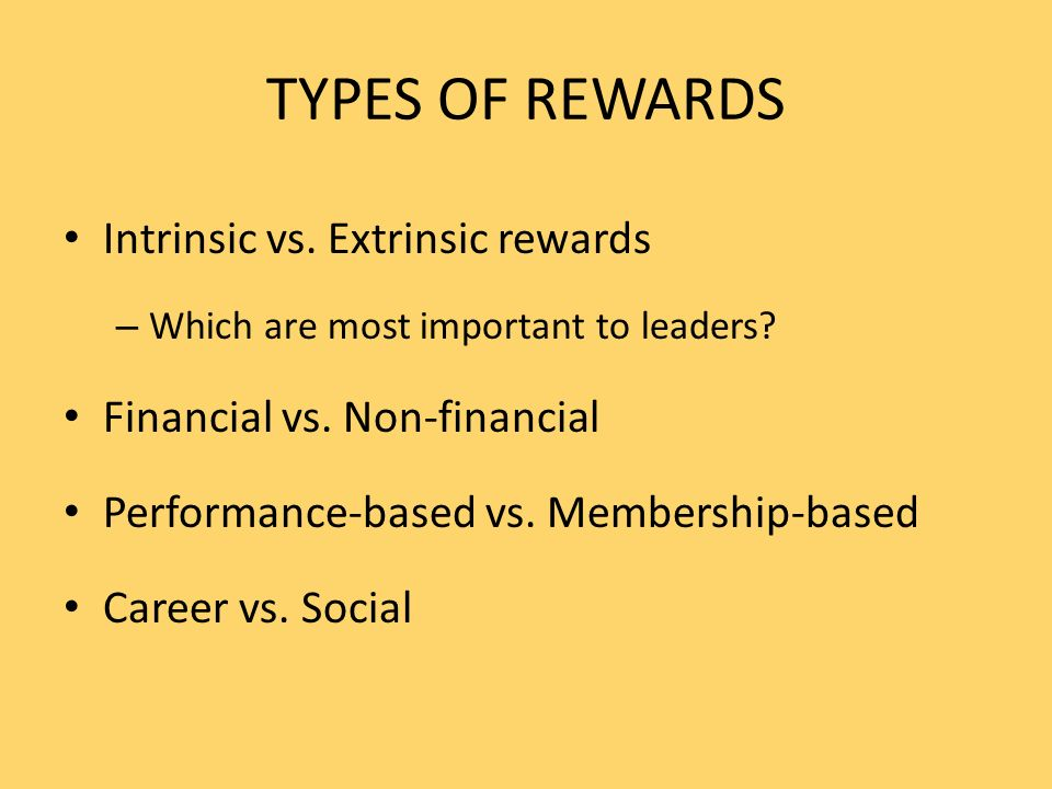 TYPES OF REWARDS Intrinsic vs. Extrinsic rewards – Which are most important to leaders.