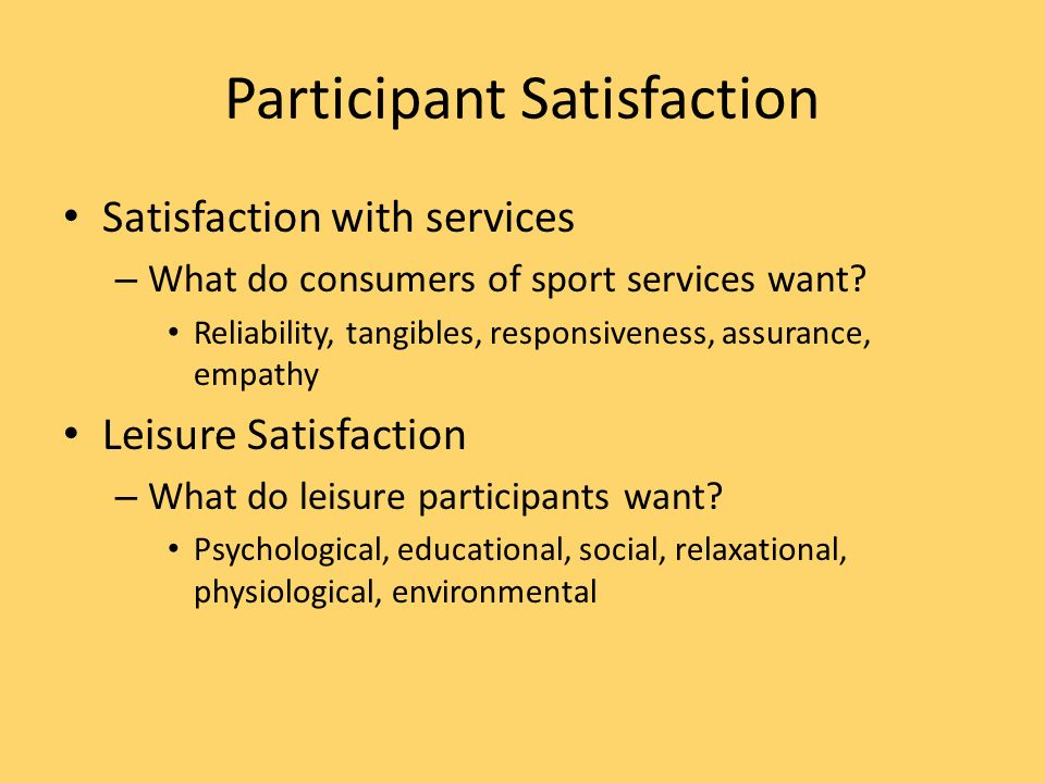 Participant Satisfaction Satisfaction with services – What do consumers of sport services want.
