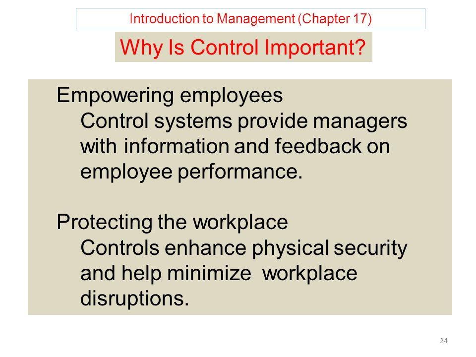Introduction to Management (Chapter 17) 24 Why Is Control Important.