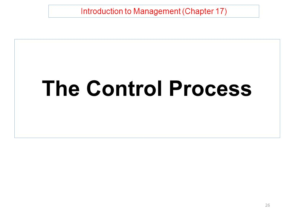 Introduction to Management (Chapter 17) The Control Process 26