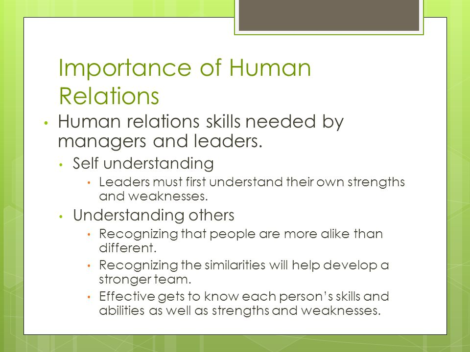 Importance of Human Relations Human relations skills needed by managers and leaders. Self understanding Leaders must first understand their own streng