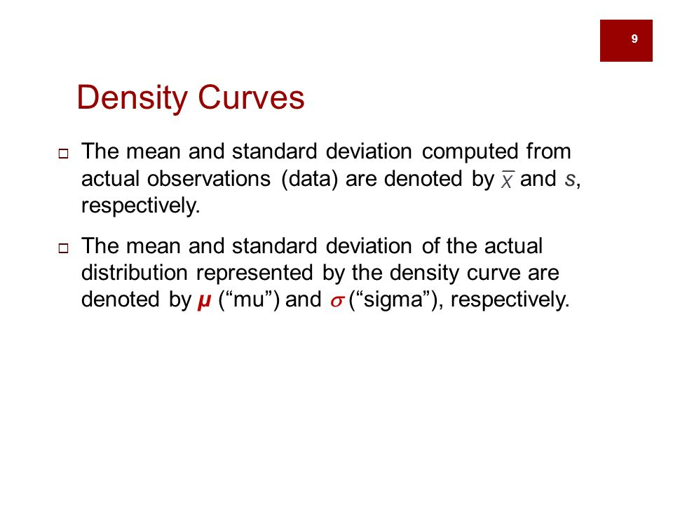 9  The mean and standard deviation computed from actual observations (data) are denoted by and s, respectively.
