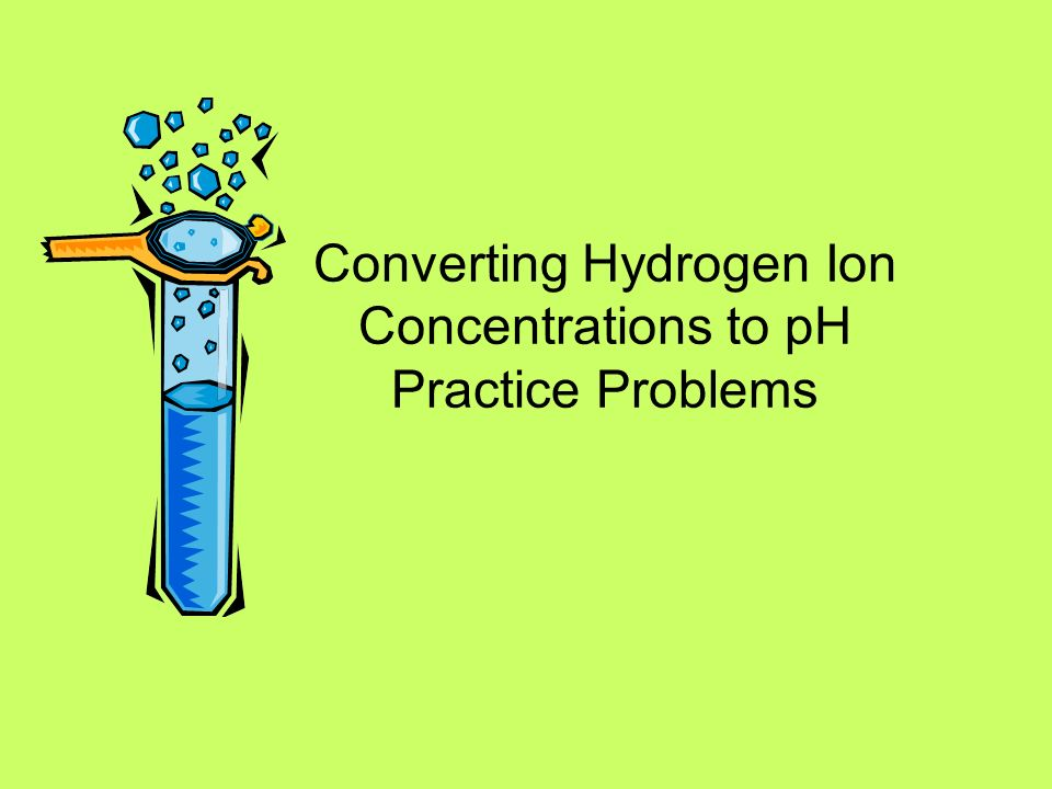 Converting Hydrogen Ion Concentrations to pH Practice Problems