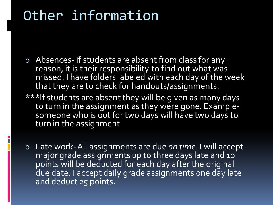 Other information o Absences- if students are absent from class for any reason, it is their responsibility to find out what was missed.