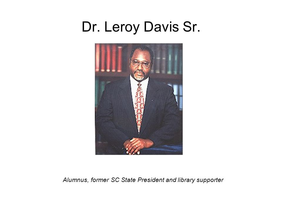 Dr. Leroy Davis Sr. Alumnus, former SC State President and library supporter