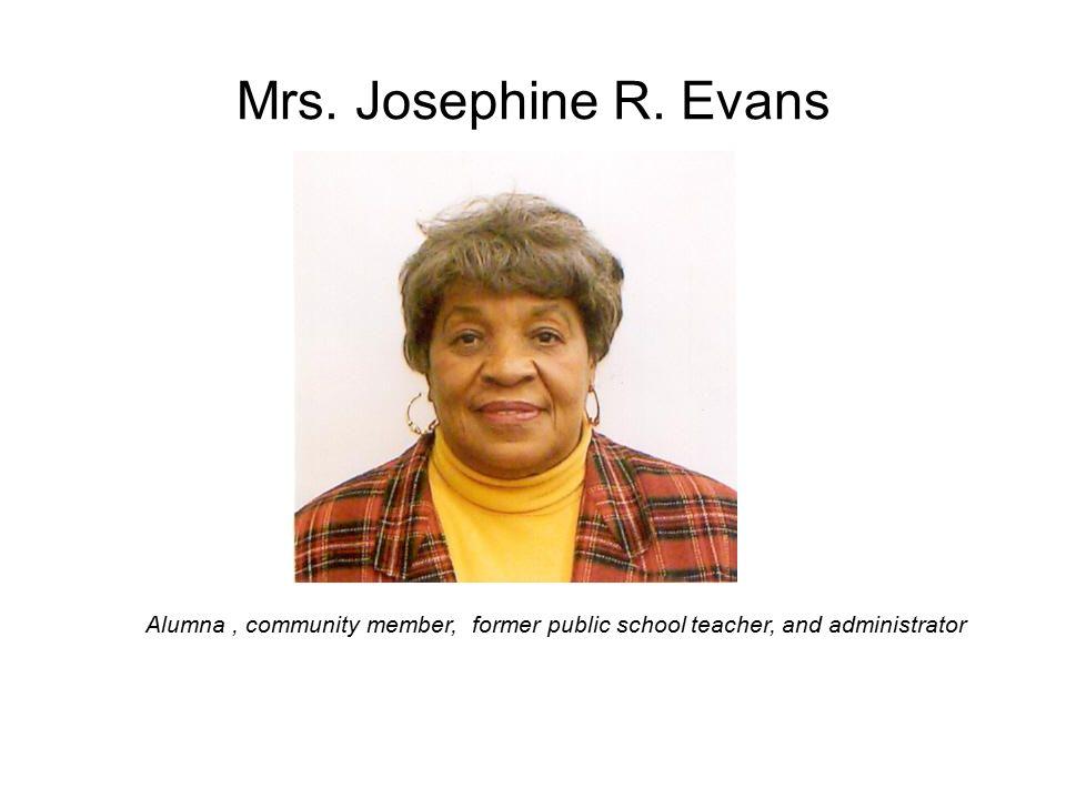 Mrs. Josephine R. Evans Alumna, community member, former public school teacher, and administrator