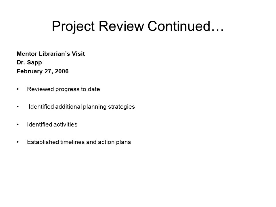 Project Review Continued… Mentor Librarian's Visit Dr.