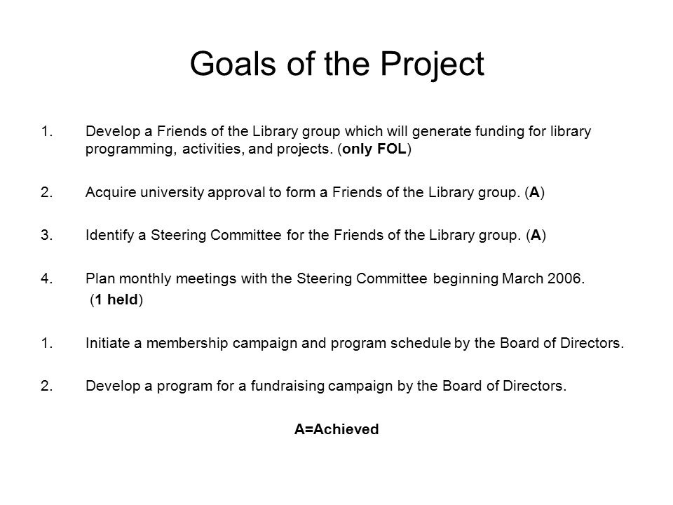 Goals of the Project 1.Develop a Friends of the Library group which will generate funding for library programming, activities, and projects.