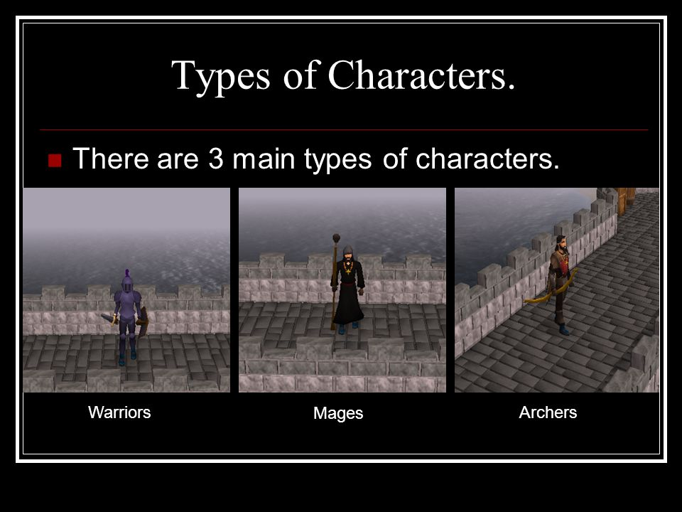 Types of Characters. There are 3 main types of characters. Warriors Mages Archers
