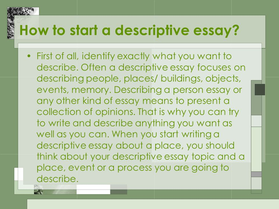 descriptive essays writing what is a descriptive essay it is a  how to start a descriptive essay first of all identify exactly what you want
