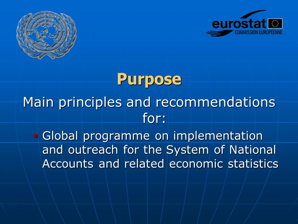 Purpose Main principles and recommendations for:  Global programme on implementation and outreach for the System of National Accounts and related economic statistics