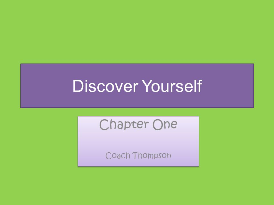 Discover Yourself Chapter One Coach Thompson Chapter One Coach Thompson