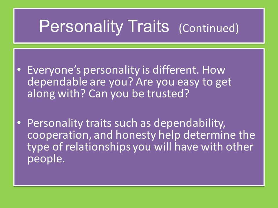 Personality Traits (Continued) Everyone's personality is different.
