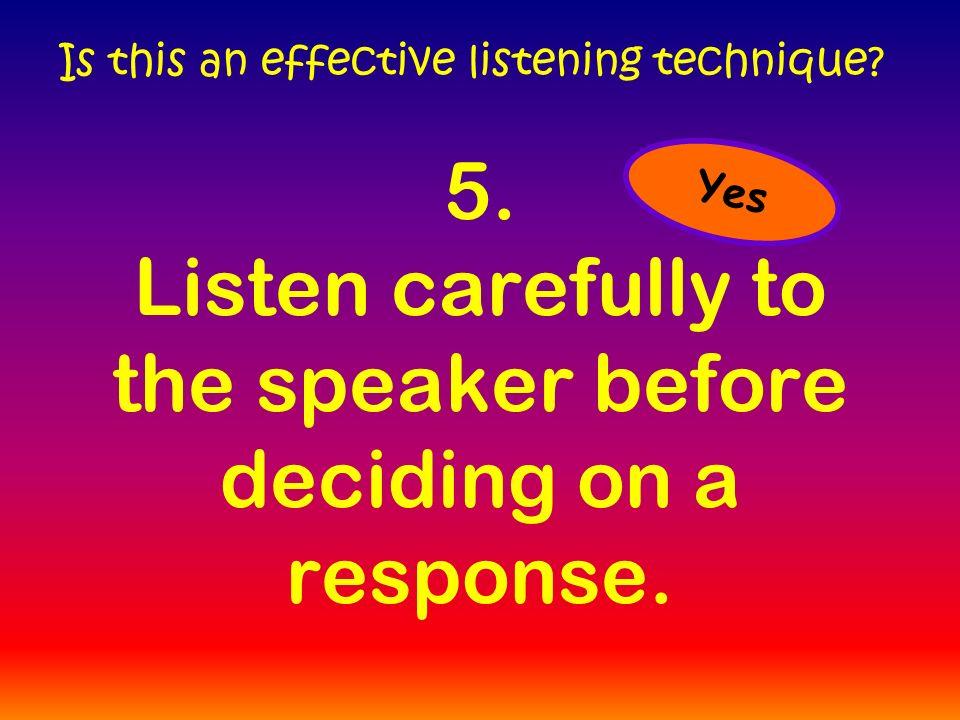 5. Listen carefully to the speaker before deciding on a response.