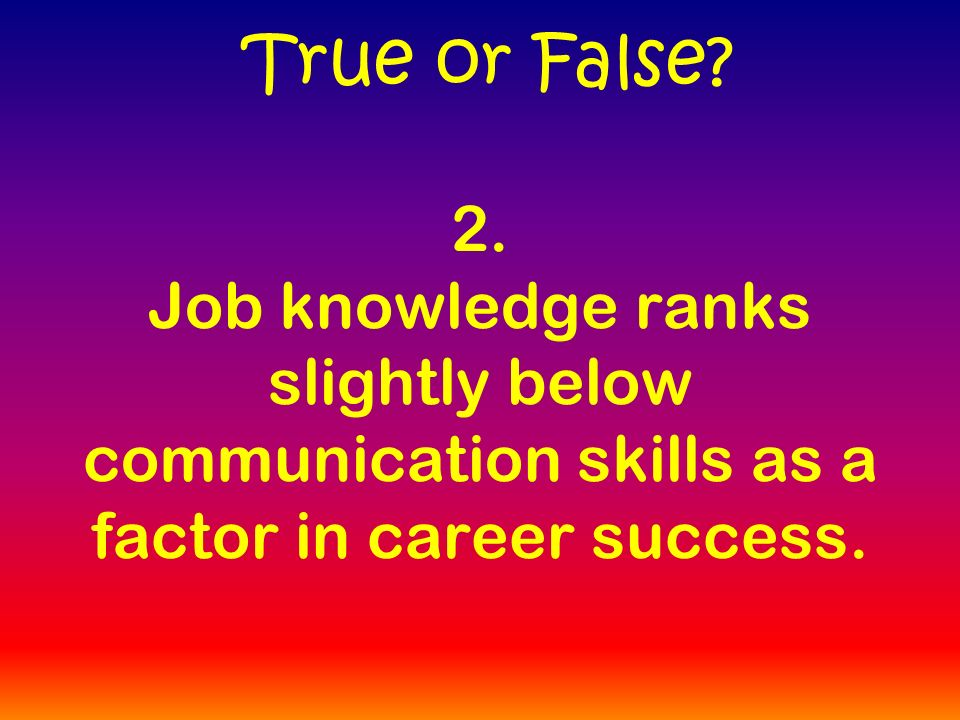 2. Job knowledge ranks slightly below communication skills as a factor in career success.
