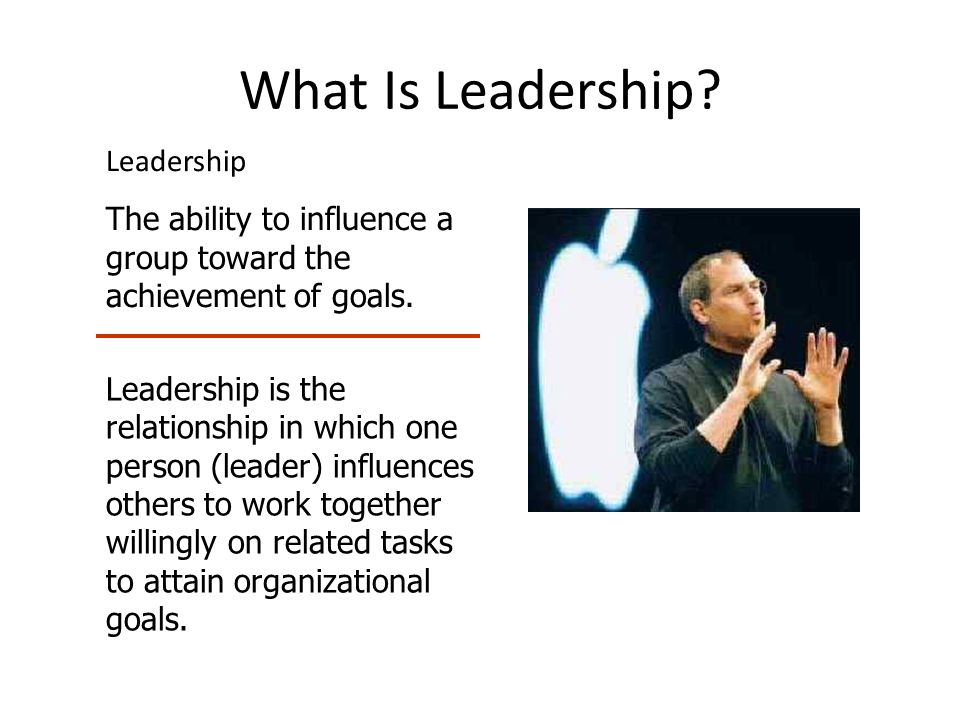 What Is Leadership. Leadership The ability to influence a group toward the achievement of goals.