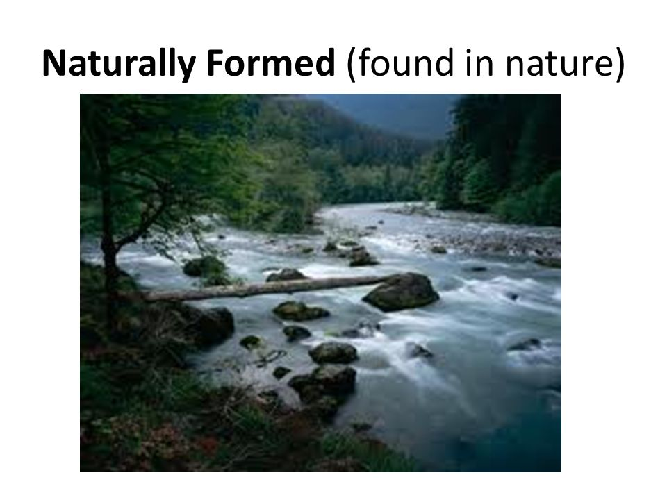 Naturally Formed (found in nature)