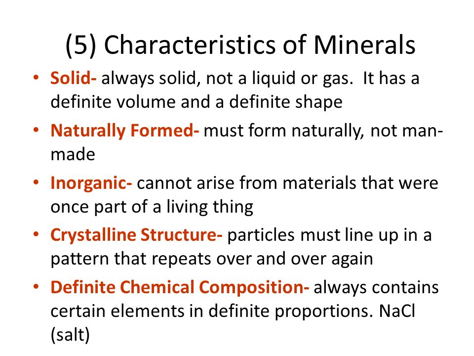 (5) Characteristics of Minerals Solid- always solid, not a liquid or gas.
