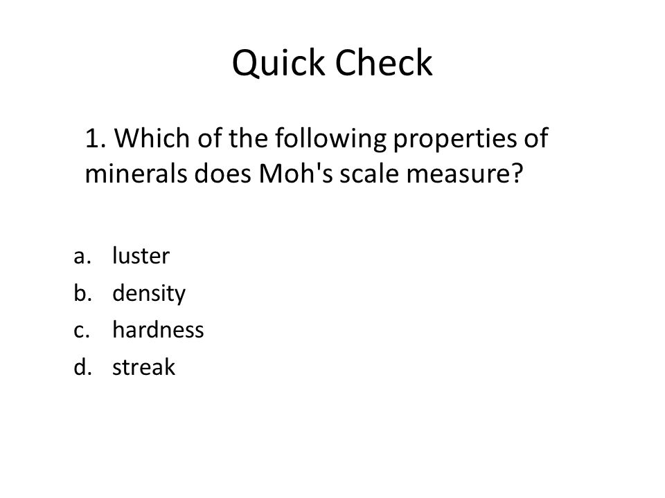 Quick Check 1. Which of the following properties of minerals does Moh s scale measure.