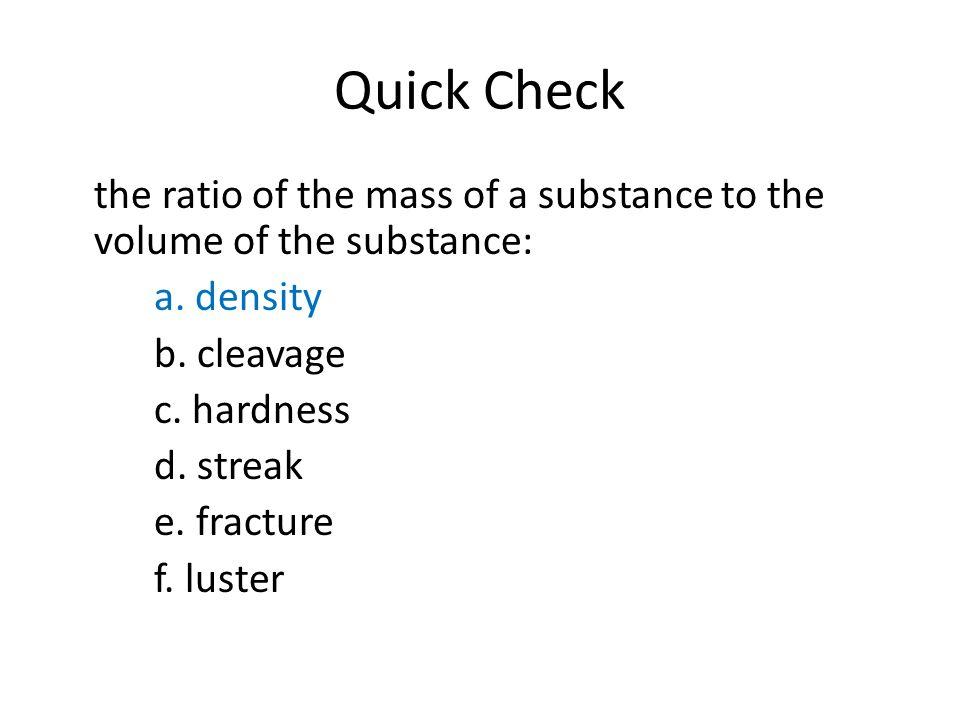 Quick Check the ratio of the mass of a substance to the volume of the substance: a.