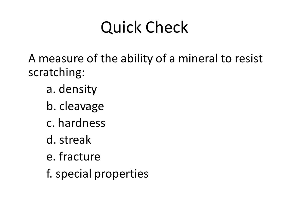Quick Check A measure of the ability of a mineral to resist scratching: a.