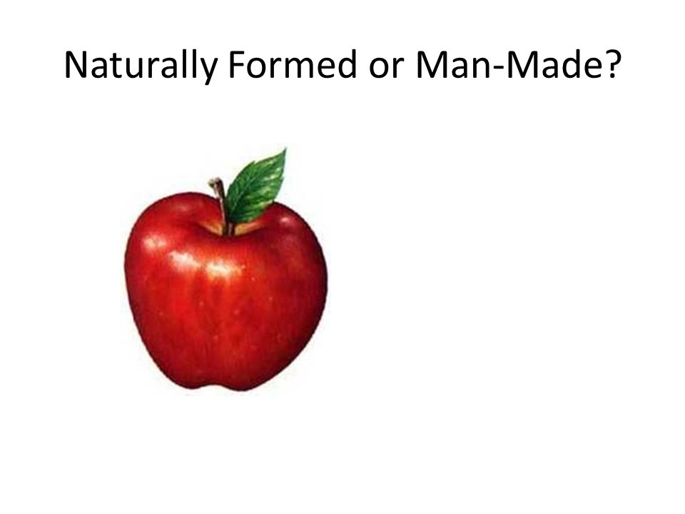 Naturally Formed or Man-Made