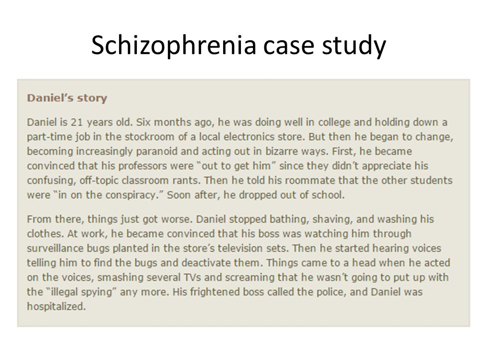 schizophrenia case essay Nursing case study paranaoid schizophrenia this introduced psychiatric case was chosen primarily because a person on each of the papers with the use.