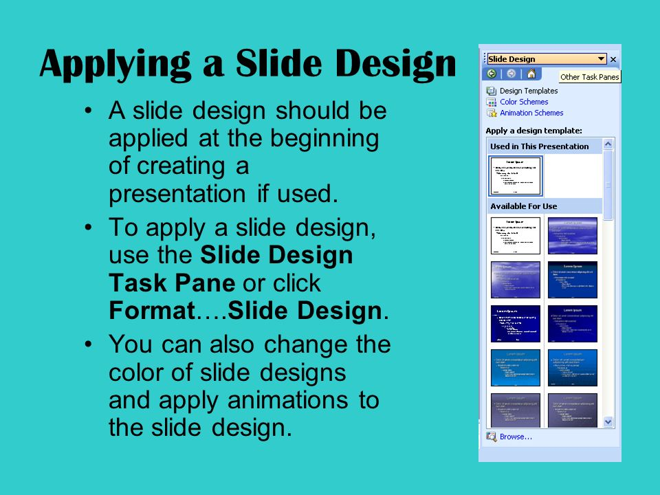 Applying a Slide Design A slide design should be applied at the beginning of creating a presentation if used.