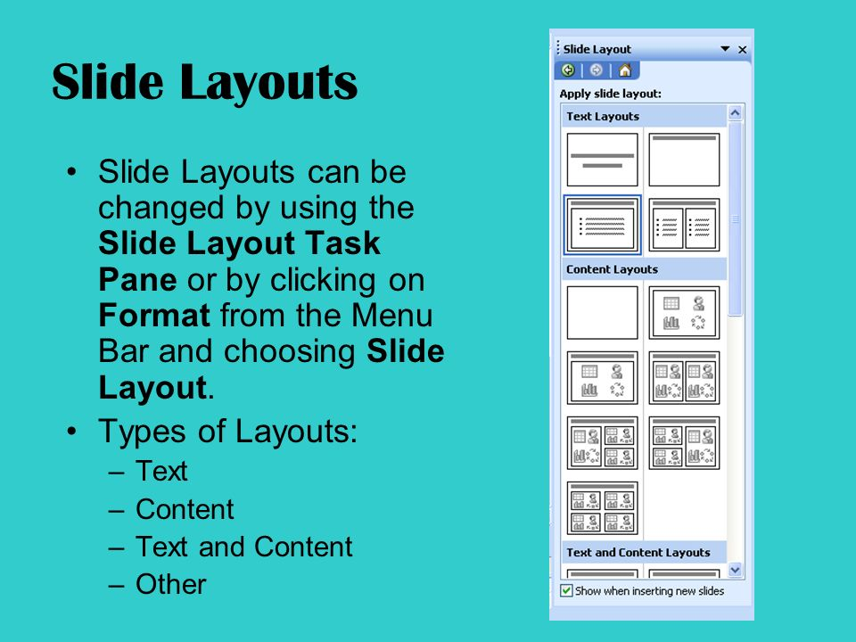 Slide Layouts Slide Layouts can be changed by using the Slide Layout Task Pane or by clicking on Format from the Menu Bar and choosing Slide Layout.