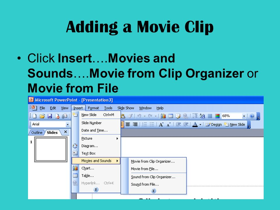Adding a Movie Clip Click Insert….Movies and Sounds….Movie from Clip Organizer or Movie from File