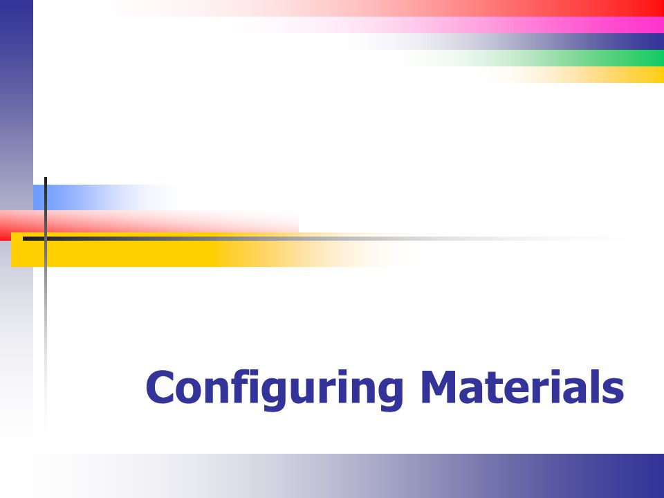 Configuring Materials. Slide 2 Materials(Introduction) In general ...