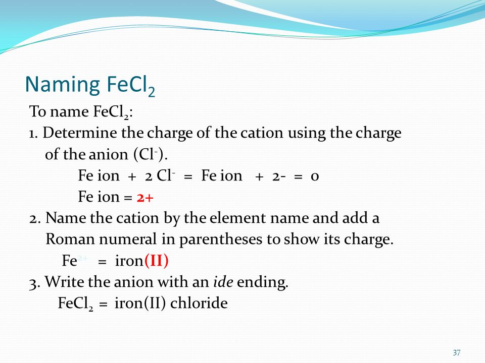 Naming FeCl 2 To name FeCl 2 : 1.