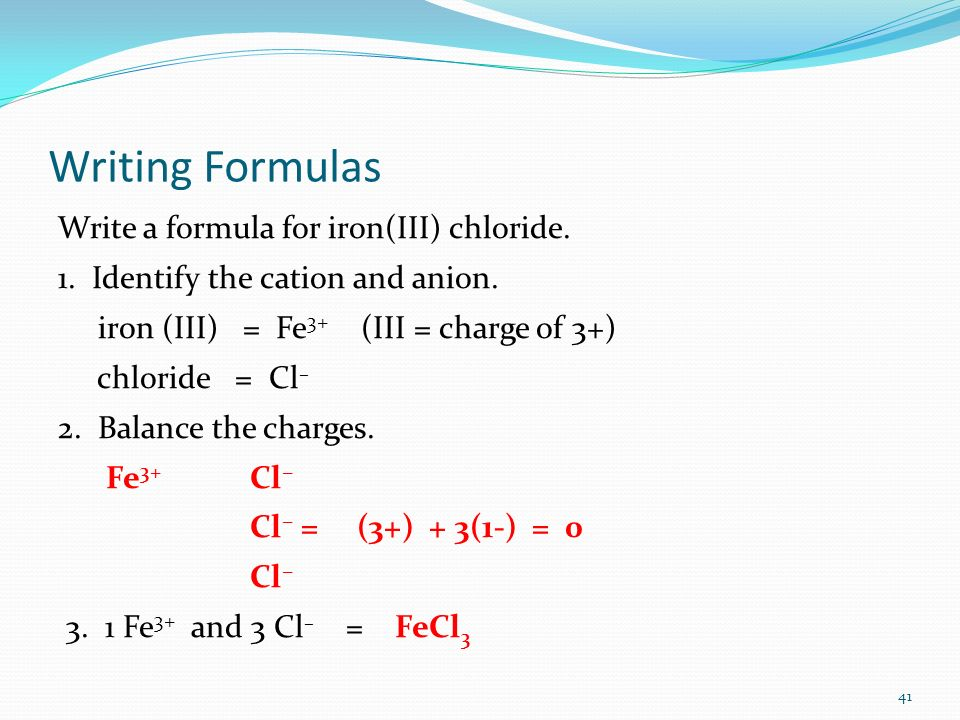 Writing Formulas Write a formula for iron(III) chloride.
