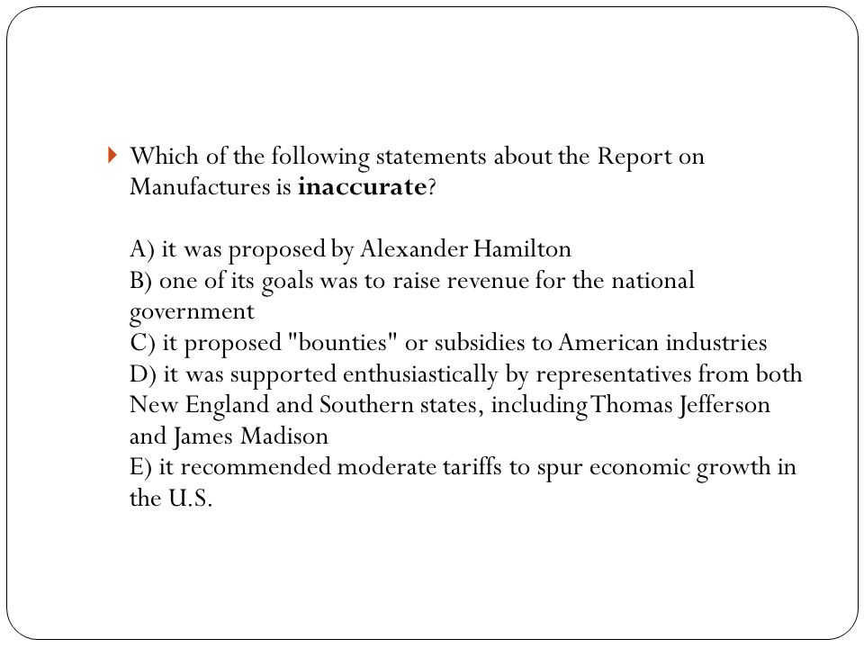  Which of the following statements about the Report on Manufactures is inaccurate.